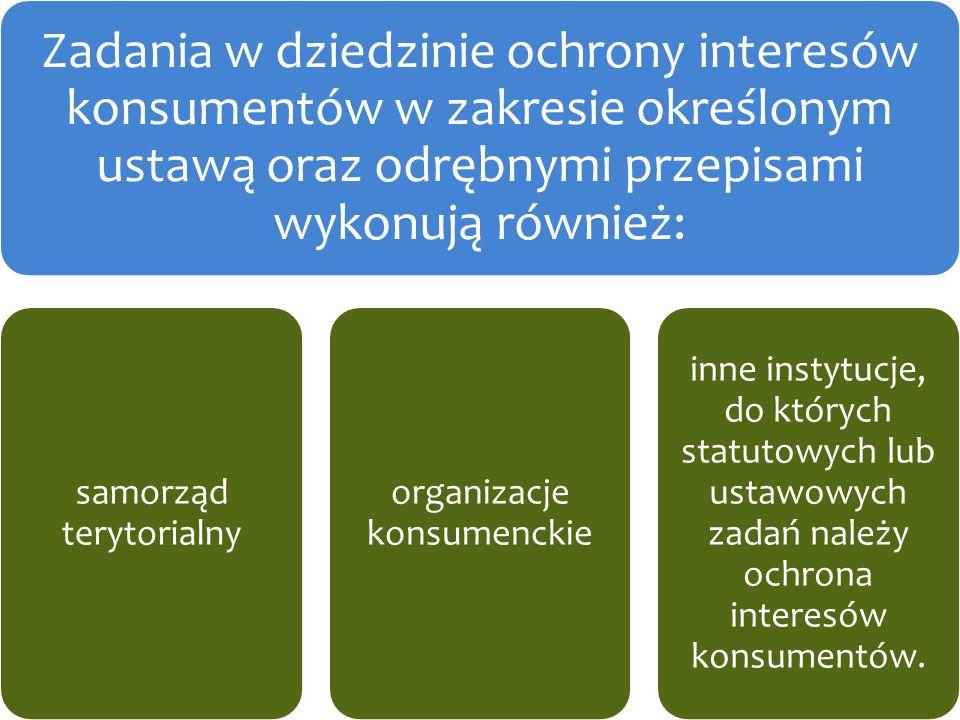Departamenty UOKiK Zadania w dziedzinie ochrony interesów konsumentów w zakresie określonym ustawą oraz odrębnymi przepisami wykonują również: samorzą