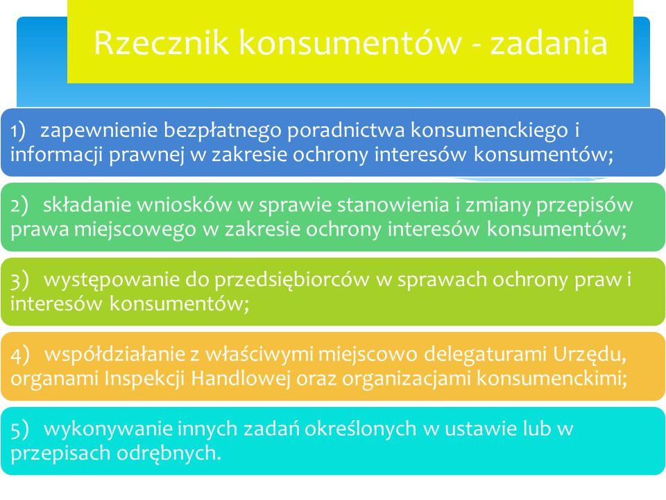 Rzecznik konsumentów - zadania 1) zapewnienie bezpłatnego poradnictwa konsumenckiego i informacji prawnej w zakresie ochrony interesów konsumentów; 2)