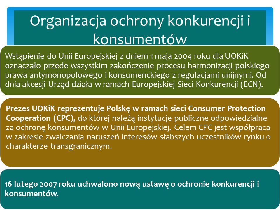 Organizacja ochrony konkurencji i konsumentów Wstąpienie do Unii Europejskiej z dniem 1 maja 2004 roku dla UOKiK oznaczało przede wszystkim zakończeni