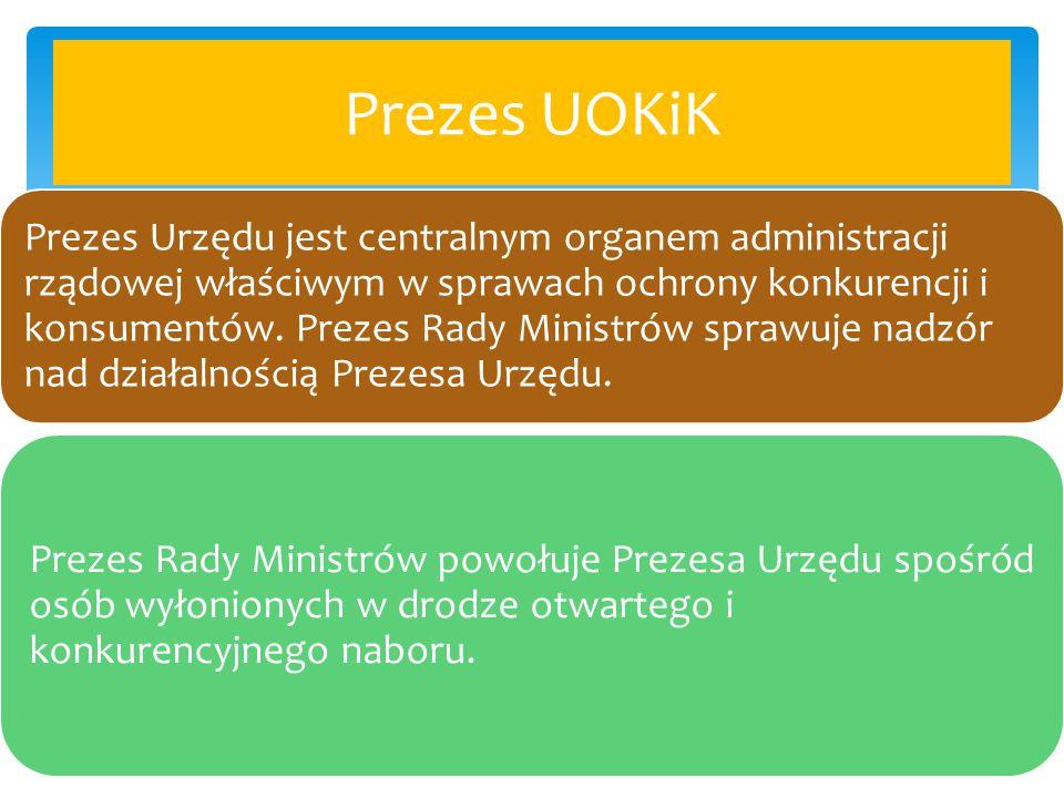 Prezes UOKiK Prezes Urzędu jest centralnym organem administracji rządowej właściwym w sprawach ochrony konkurencji i konsumentów. Prezes Rady Ministró