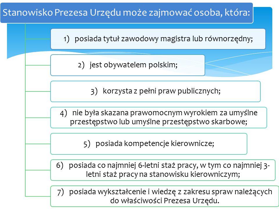 Prezes UOKiK Stanowisko Prezesa Urzędu może zajmować osoba, która: 1) posiada tytuł zawodowy magistra lub równorzędny;2) jest obywatelem polskim;3) ko