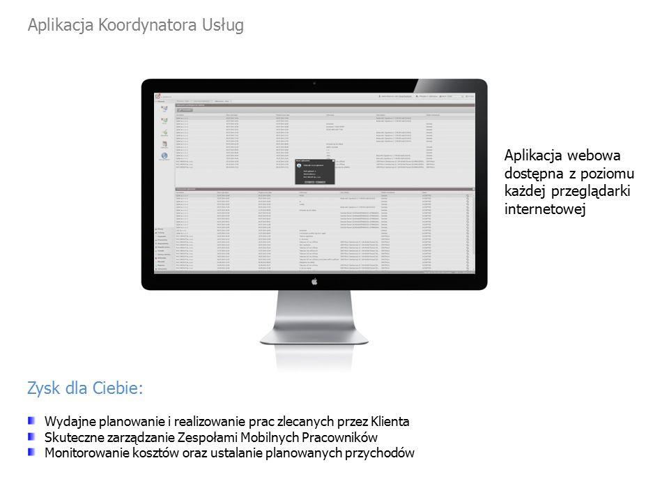 Aplikacja Koordynatora Usług Zysk dla Ciebie: Wydajne planowanie i realizowanie prac zlecanych przez Klienta Skuteczne zarządzanie Zespołami Mobilnych Pracowników Monitorowanie kosztów oraz ustalanie planowanych przychodów Aplikacja webowa dostępna z poziomu każdej przeglądarki internetowej