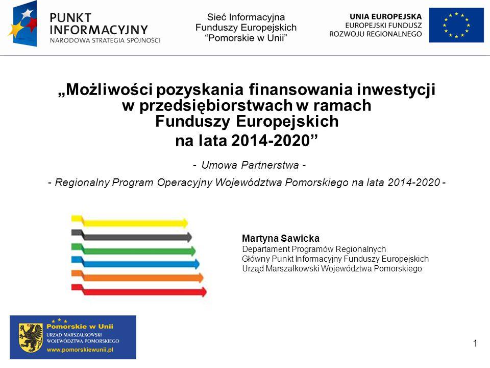 """1 """"Możliwości pozyskania finansowania inwestycji w przedsiębiorstwach w ramach Funduszy Europejskich na lata 2014-2020"""" - Umowa Partnerstwa - - Region"""