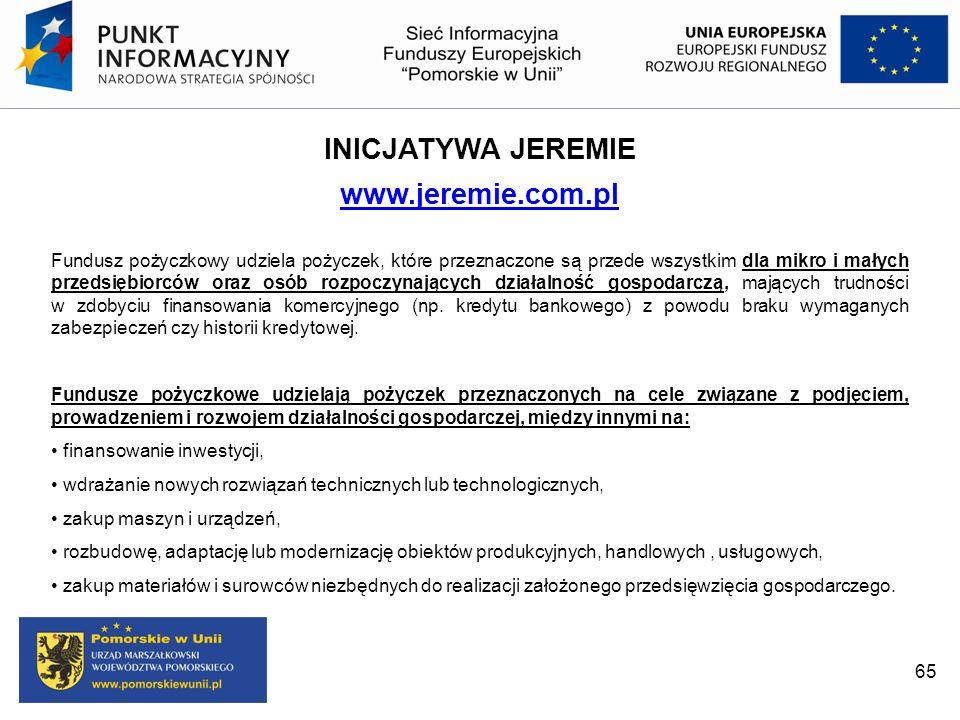 INICJATYWA JEREMIE www.jeremie.com.pl Fundusz pożyczkowy udziela pożyczek, które przeznaczone są przede wszystkim dla mikro i małych przedsiębiorców o