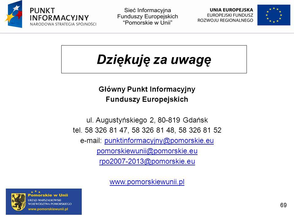 69 Dziękuję za uwagę Główny Punkt Informacyjny Funduszy Europejskich ul. Augustyńskiego 2, 80-819 Gdańsk tel. 58 326 81 47, 58 326 81 48, 58 326 81 52