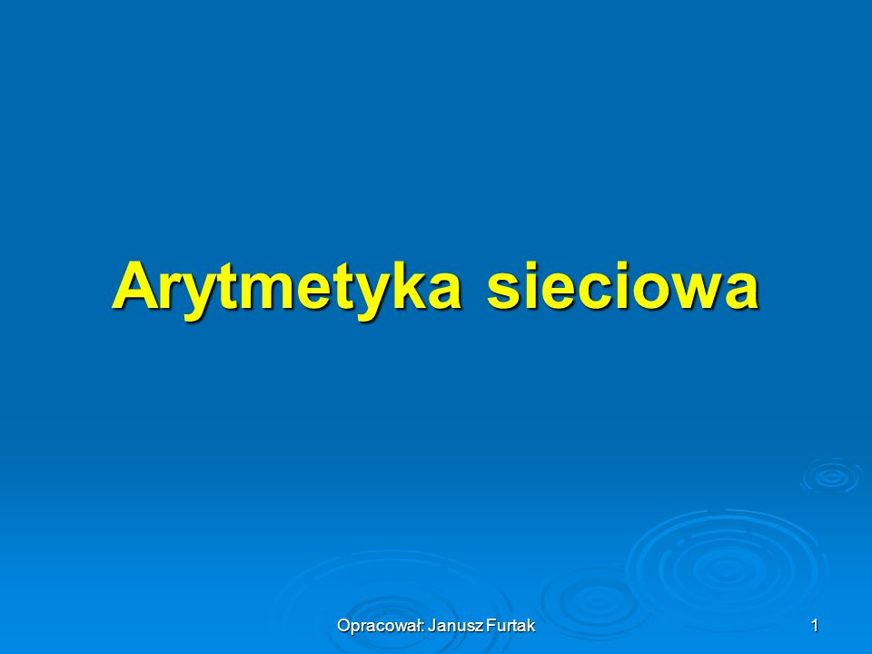 Opracował: Janusz Furtak 1 Arytmetyka sieciowa