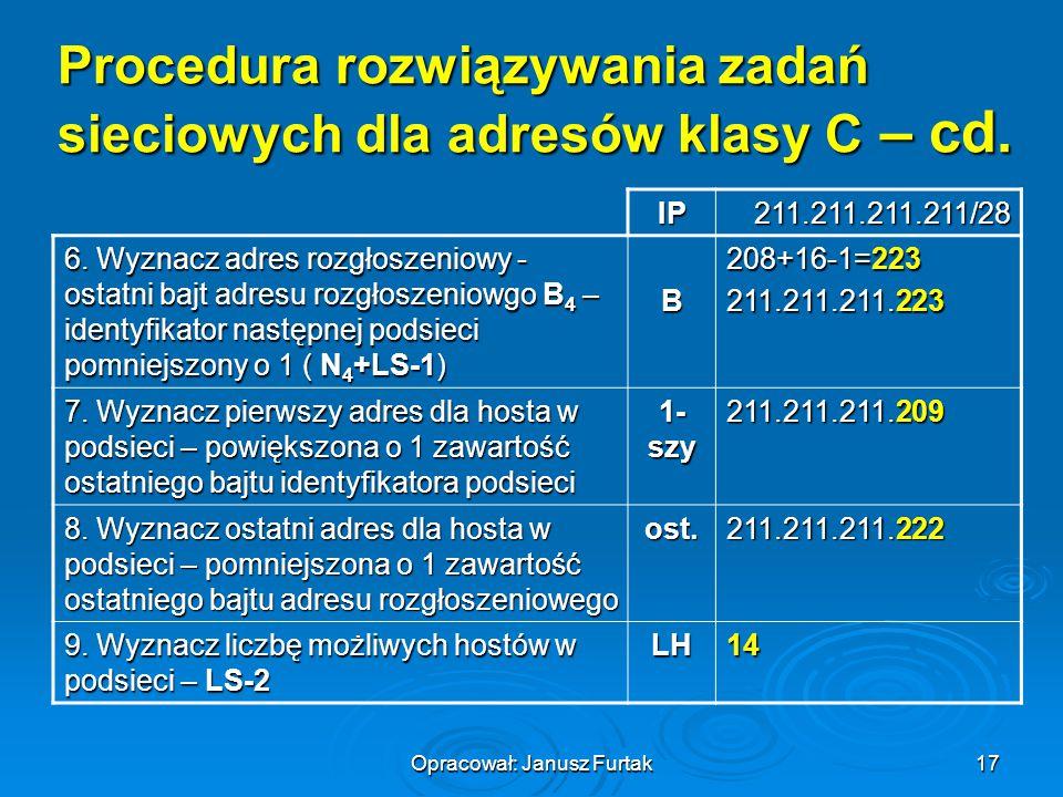 Opracował: Janusz Furtak17 Procedura rozwiązywania zadań sieciowych dla adresów klasy C – cd. IP211.211.211.211/28 6. Wyznacz adres rozgłoszeniowy - o