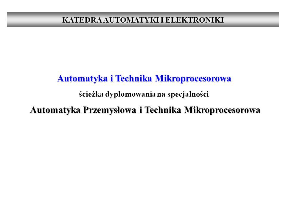 Automatyka i Technika Mikroprocesorowa ścieżka dyplomowania na specjalności Automatyka Przemysłowa i Technika Mikroprocesorowa KATEDRA AUTOMATYKI I ELEKTRONIKI