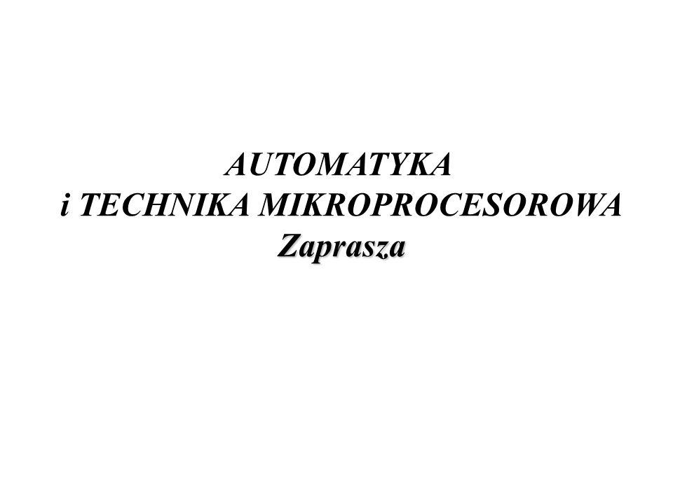 AUTOMATYKA i TECHNIKA MIKROPROCESOROWAZaprasza