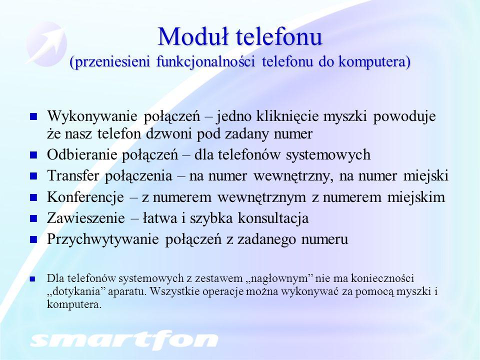 Moduł telefonu (przeniesieni funkcjonalności telefonu do komputera) Wykonywanie połączeń – jedno kliknięcie myszki powoduje że nasz telefon dzwoni pod