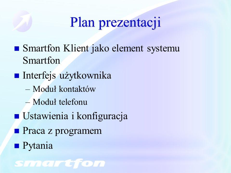 Plan prezentacji Smartfon Klient jako element systemu Smartfon Interfejs użytkownika –Moduł kontaktów –Moduł telefonu Ustawienia i konfiguracja Praca
