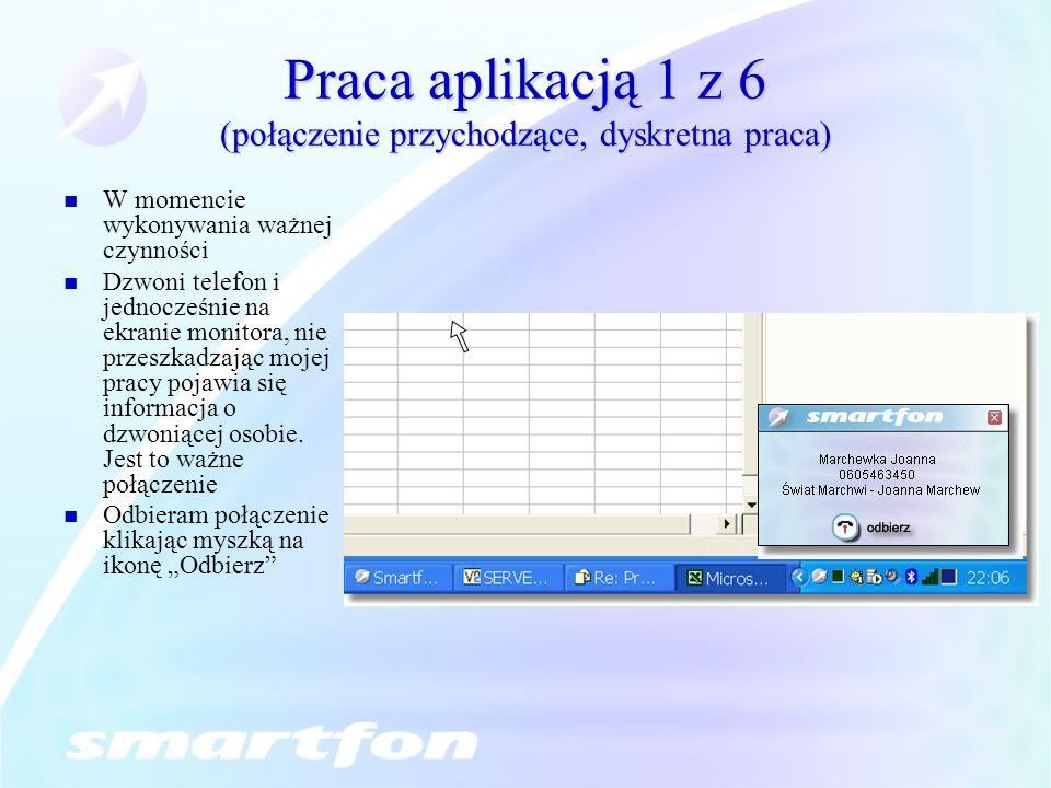 Praca aplikacją 1 z 6 (połączenie przychodzące, dyskretna praca) W momencie wykonywania ważnej czynności Dzwoni telefon i jednocześnie na ekranie moni