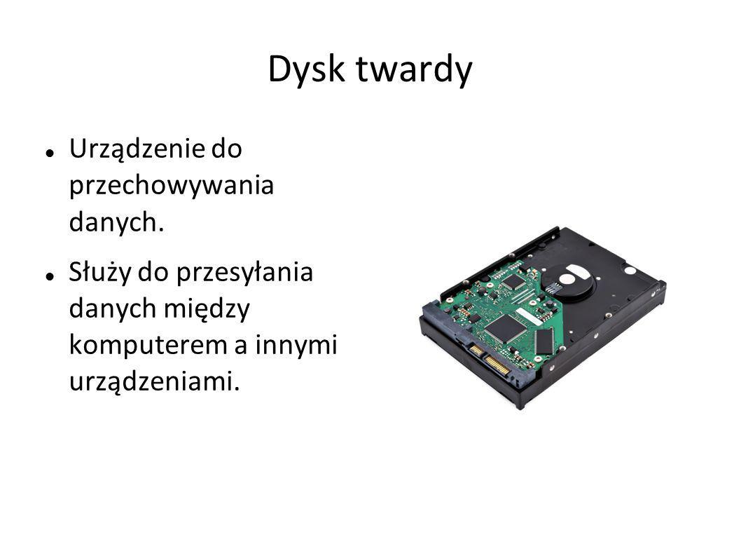 Dysk twardy Urządzenie do przechowywania danych. Służy do przesyłania danych między komputerem a innymi urządzeniami.