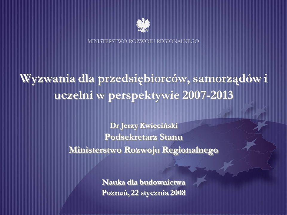 Najważniejsze wyzwanie dla polskiej gospodarki Zwiększanie stopnia spójności społecznej, gospodarczej i przestrzennej w ramach Unii Europejskiej poprzez: –skonsolidowanie finansów publicznych –wzrost zatrudnienia –redukcja barier rozwoju społeczno-gospodarczego –promowanie i wzmacnianie przedsiębiorczości –podnoszenie jakości kapitału ludzkiego –budowa społeczeństwa informacyjnego