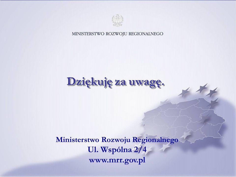 Ministerstwo Rozwoju Regionalnego Ul. Wspólna 2/4 www.mrr.gov.pl Dziękuję za uwagę.