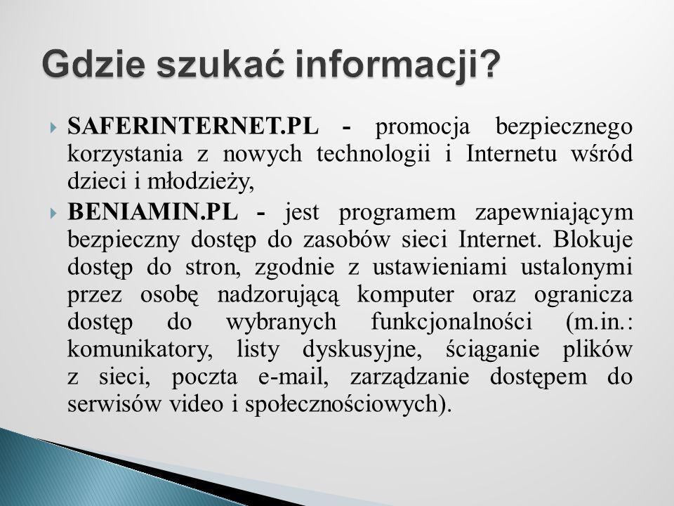  SAFERINTERNET.PL - promocja bezpiecznego korzystania z nowych technologii i Internetu wśród dzieci i młodzieży,  BENIAMIN.PL - jest programem zapew