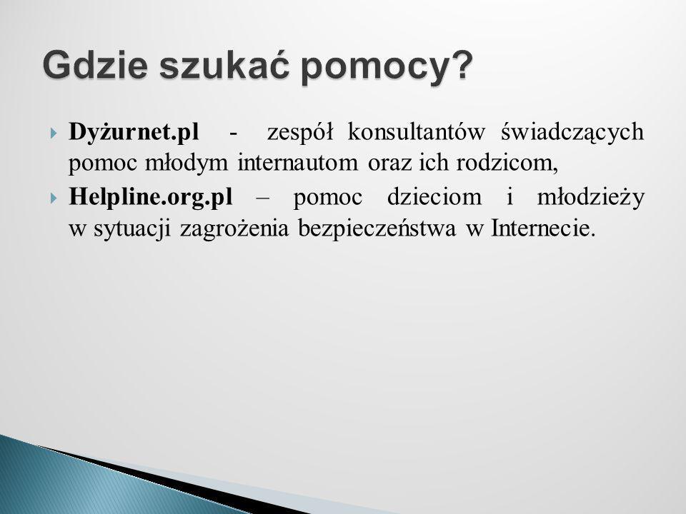  Dyżurnet.pl - zespół konsultantów świadczących pomoc młodym internautom oraz ich rodzicom,  Helpline.org.pl – pomoc dzieciom i młodzieży w sytuacji