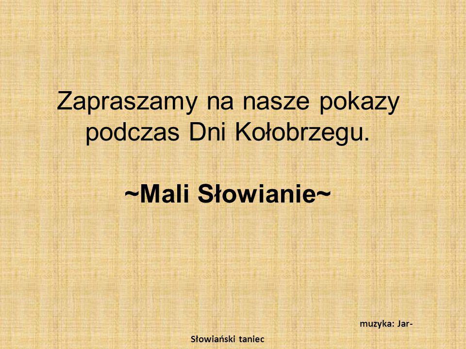 Zapraszamy na nasze pokazy podczas Dni Kołobrzegu. ~Mali Słowianie~ muzyka: Jar- Słowiański taniec