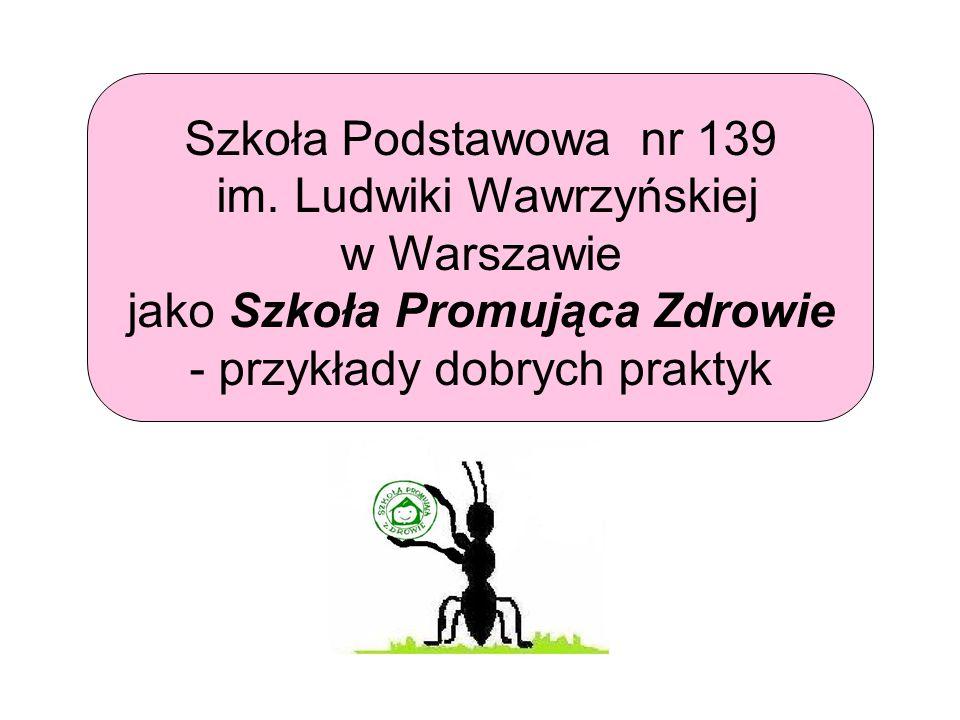 Szkoła Podstawowa nr 139 im. Ludwiki Wawrzyńskiej w Warszawie jako Szkoła Promująca Zdrowie - przykłady dobrych praktyk