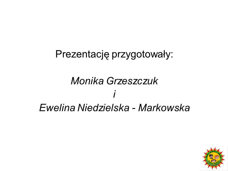 Prezentację przygotowały: Monika Grzeszczuk i Ewelina Niedzielska - Markowska
