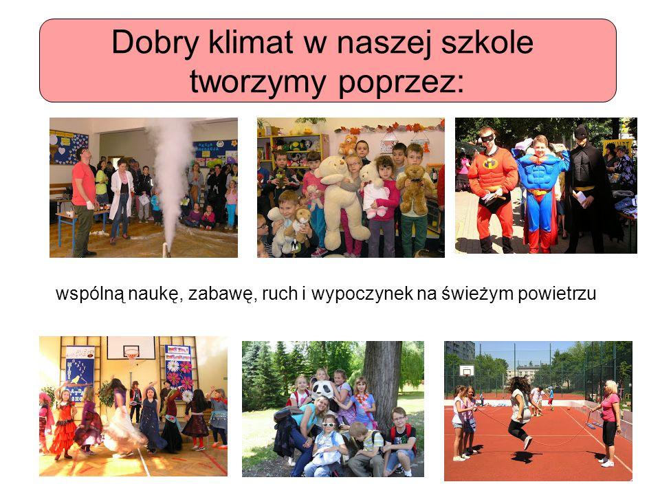 Dobry klimat w naszej szkole tworzymy poprzez: wspólną naukę, zabawę, ruch i wypoczynek na świeżym powietrzu