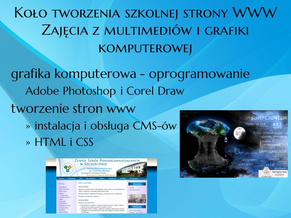 Koło tworzenia szkolnej strony WWW Zajęcia z multimediów i grafiki komputerowej grafika komputerowa - oprogramowanie Adobe Photoshop i Corel Draw twor