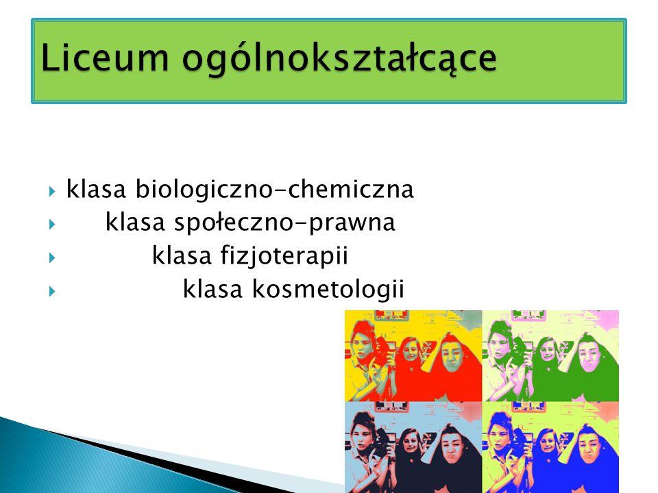  klasa biologiczno-chemiczna  klasa społeczno-prawna  klasa fizjoterapii  klasa kosmetologii