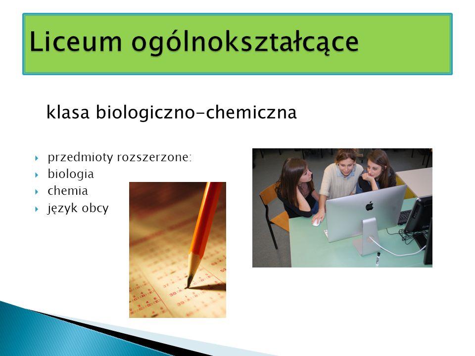 klasa biologiczno-chemiczna  przedmioty rozszerzone:  biologia  chemia  język obcy