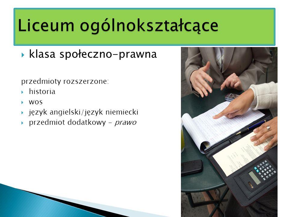  klasa społeczno-prawna przedmioty rozszerzone:  historia  wos  język angielski/język niemiecki  przedmiot dodatkowy - prawo
