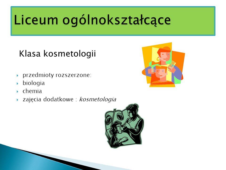 Klasa kosmetologii  przedmioty rozszerzone:  biologia  chemia  zajęcia dodatkowe : kosmetologia