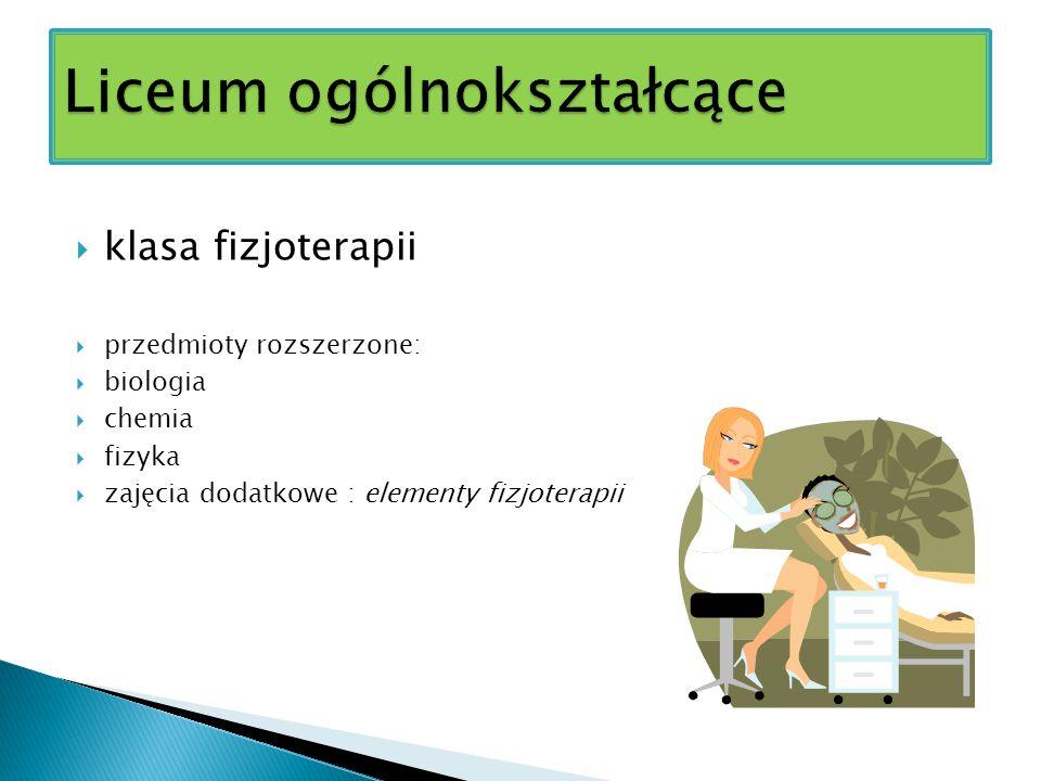  klasa fizjoterapii  przedmioty rozszerzone:  biologia  chemia  fizyka  zajęcia dodatkowe : elementy fizjoterapii
