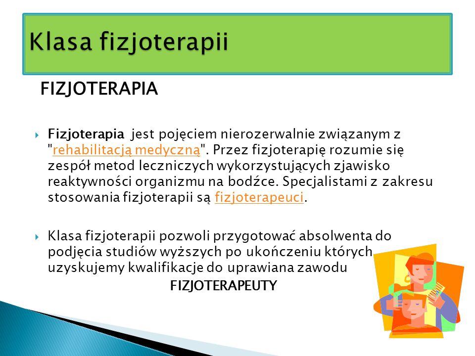 FIZJOTERAPIA  Fizjoterapia jest pojęciem nierozerwalnie związanym z rehabilitacją medyczną .