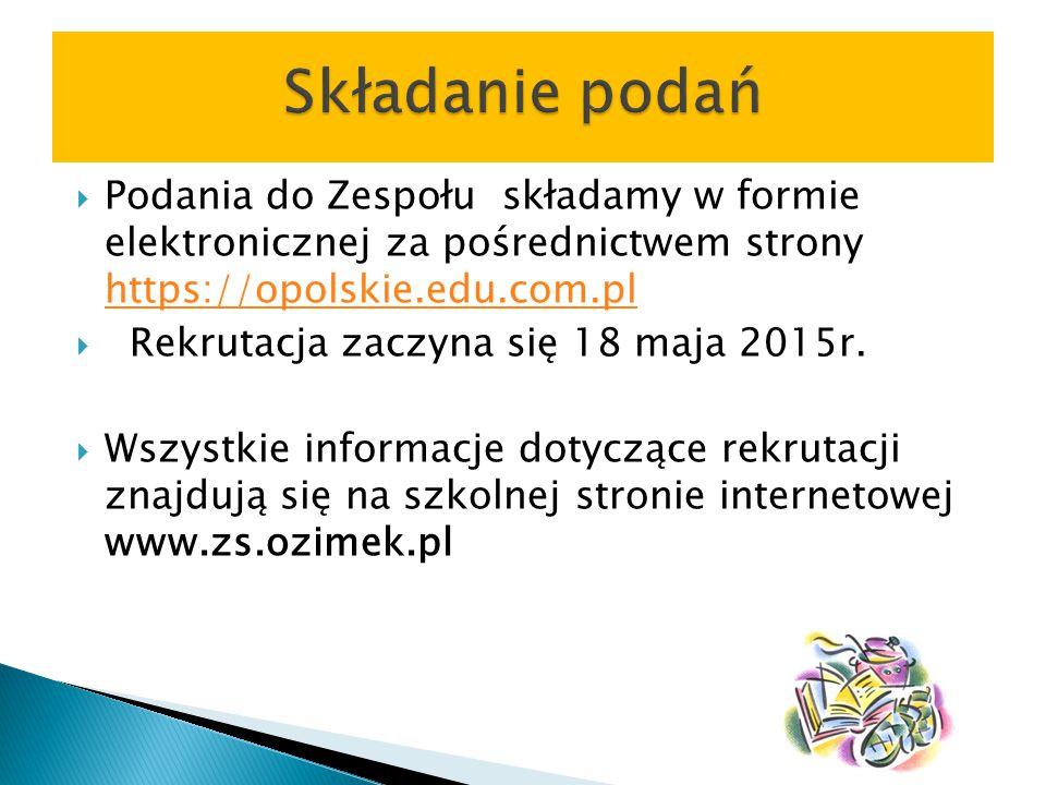  Podania do Zespołu składamy w formie elektronicznej za pośrednictwem strony https://opolskie.edu.com.pl https://opolskie.edu.com.pl  Rekrutacja zaczyna się 18 maja 2015r.