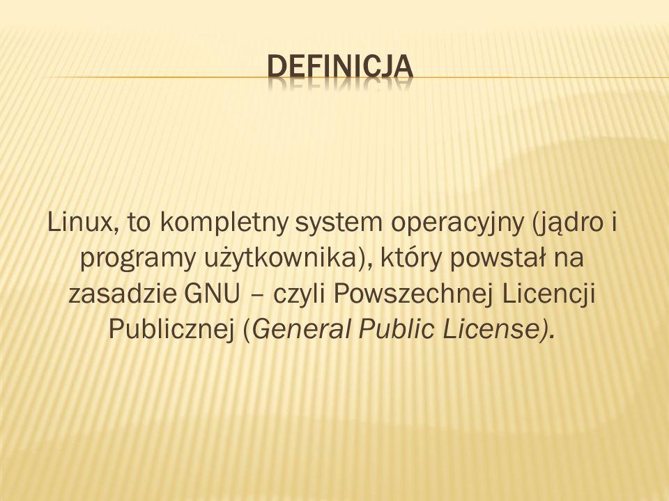 Linux, to kompletny system operacyjny (jądro i programy użytkownika), który powstał na zasadzie GNU – czyli Powszechnej Licencji Publicznej (General Public License).