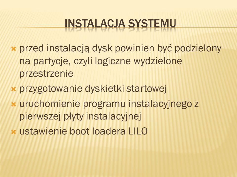  przed instalacją dysk powinien być podzielony na partycje, czyli logiczne wydzielone przestrzenie  przygotowanie dyskietki startowej  uruchomienie programu instalacyjnego z pierwszej płyty instalacyjnej  ustawienie boot loadera LILO
