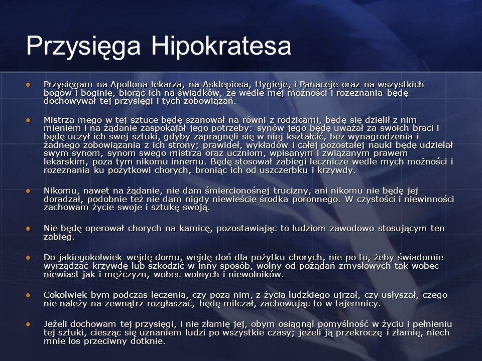 Przysięga Hipokratesa Przysięgam na Apollona lekarza, na Asklepiosa, Hygieje, i Panaceje oraz na wszystkich bogów i boginie, biorąc ich na świadków, ż