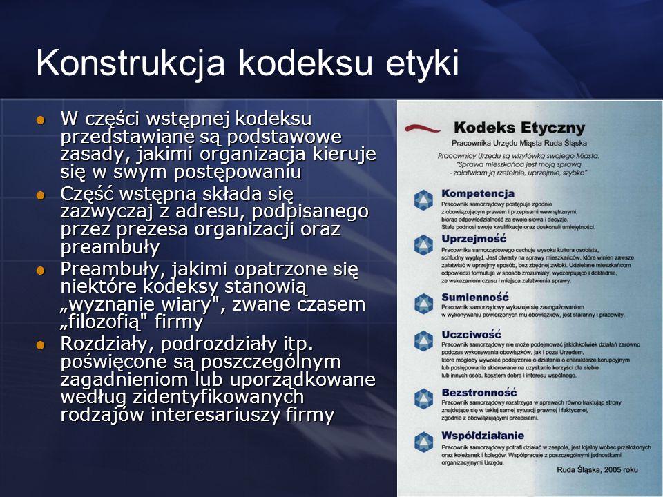 Konstrukcja kodeksu etyki W części wstępnej kodeksu przedstawiane są podstawowe zasady, jakimi organizacja kieruje się w swym postępowaniu W części ws