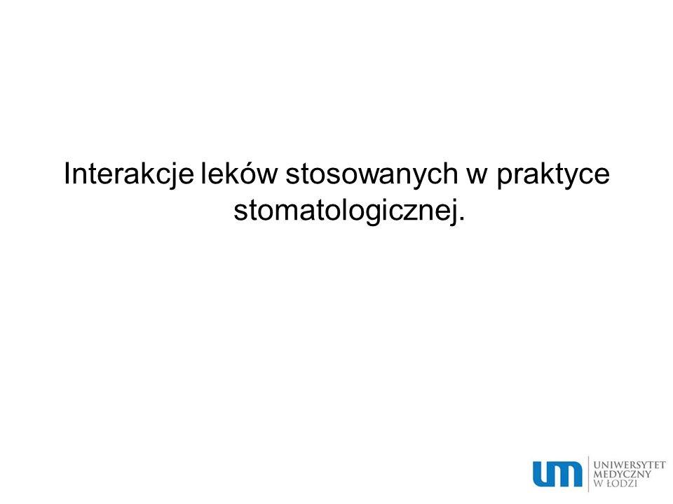 Interakcje leków stosowanych w praktyce stomatologicznej.