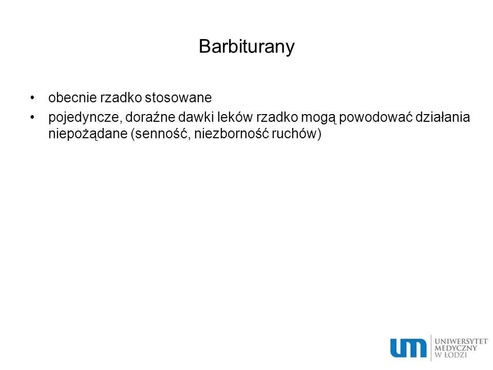 Barbiturany obecnie rzadko stosowane pojedyncze, doraźne dawki leków rzadko mogą powodować działania niepożądane (senność, niezborność ruchów)