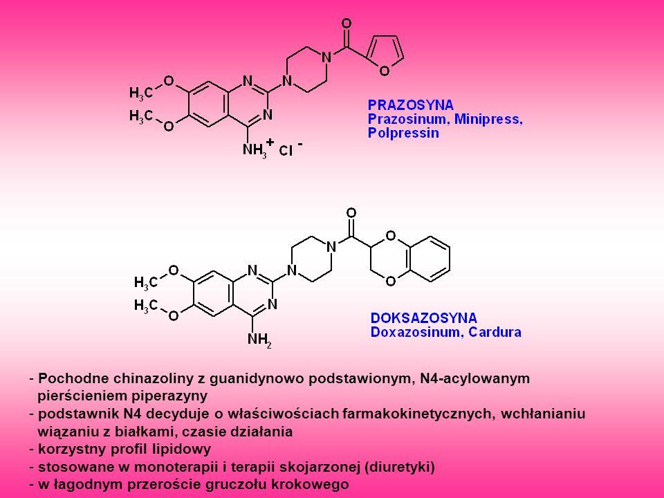 - Pochodne chinazoliny z guanidynowo podstawionym, N4-acylowanym pierścieniem piperazyny - podstawnik N4 decyduje o właściwościach farmakokinetycznych