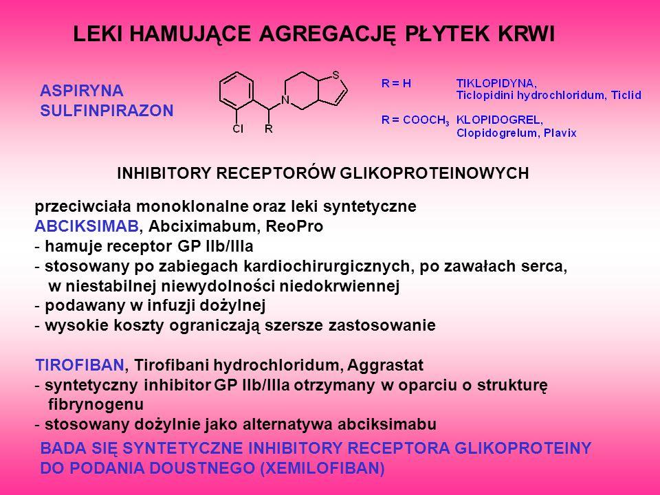 LEKI HAMUJĄCE AGREGACJĘ PŁYTEK KRWI ASPIRYNA SULFINPIRAZON przeciwciała monoklonalne oraz leki syntetyczne ABCIKSIMAB, Abciximabum, ReoPro - hamuje re