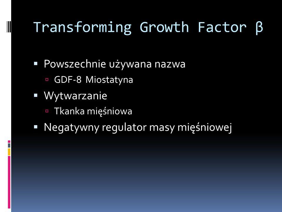 Transforming Growth Factor β  Powszechnie używana nazwa  GDF-8 Miostatyna  Wytwarzanie  Tkanka mięśniowa  Negatywny regulator masy mięśniowej