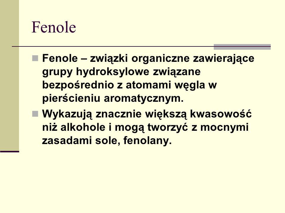 Fenole Fenole – związki organiczne zawierające grupy hydroksylowe związane bezpośrednio z atomami węgla w pierścieniu aromatycznym. Wykazują znacznie