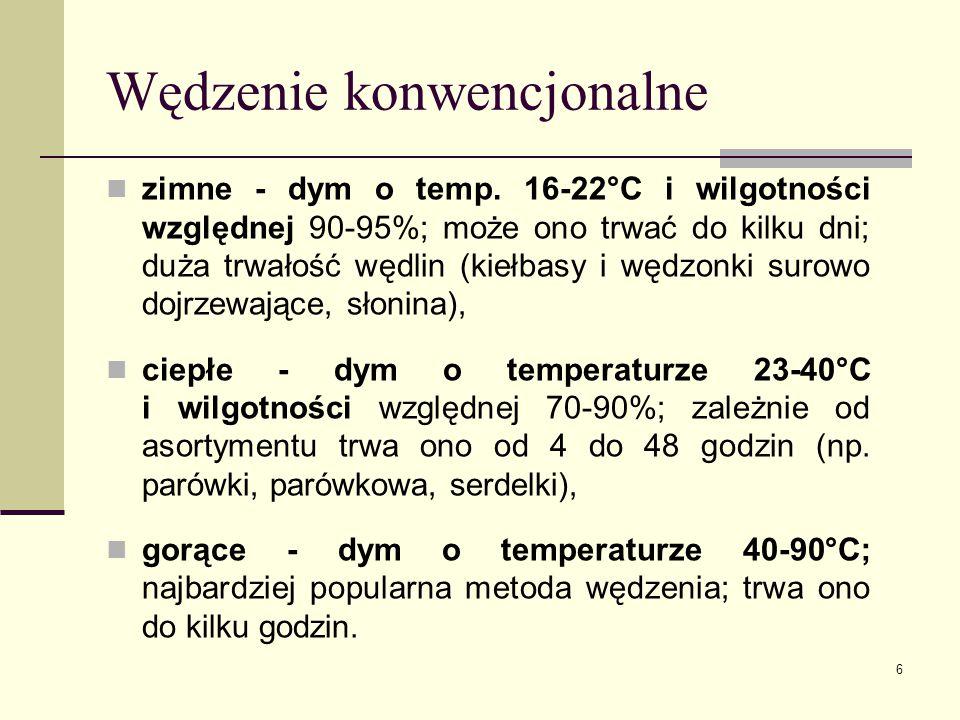 Wędzenie konwencjonalne zimne - dym o temp. 16-22°C i wilgotności względnej 90-95%; może ono trwać do kilku dni; duża trwałość wędlin (kiełbasy i wędz