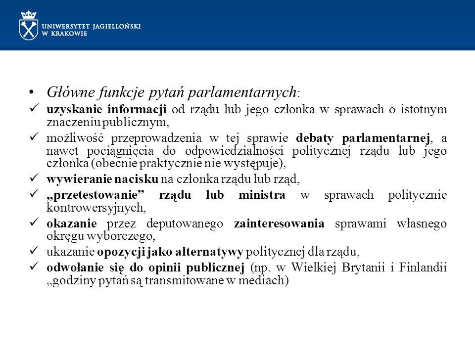Główne funkcje pytań parlamentarnych : uzyskanie informacji od rządu lub jego członka w sprawach o istotnym znaczeniu publicznym, możliwość przeprowad