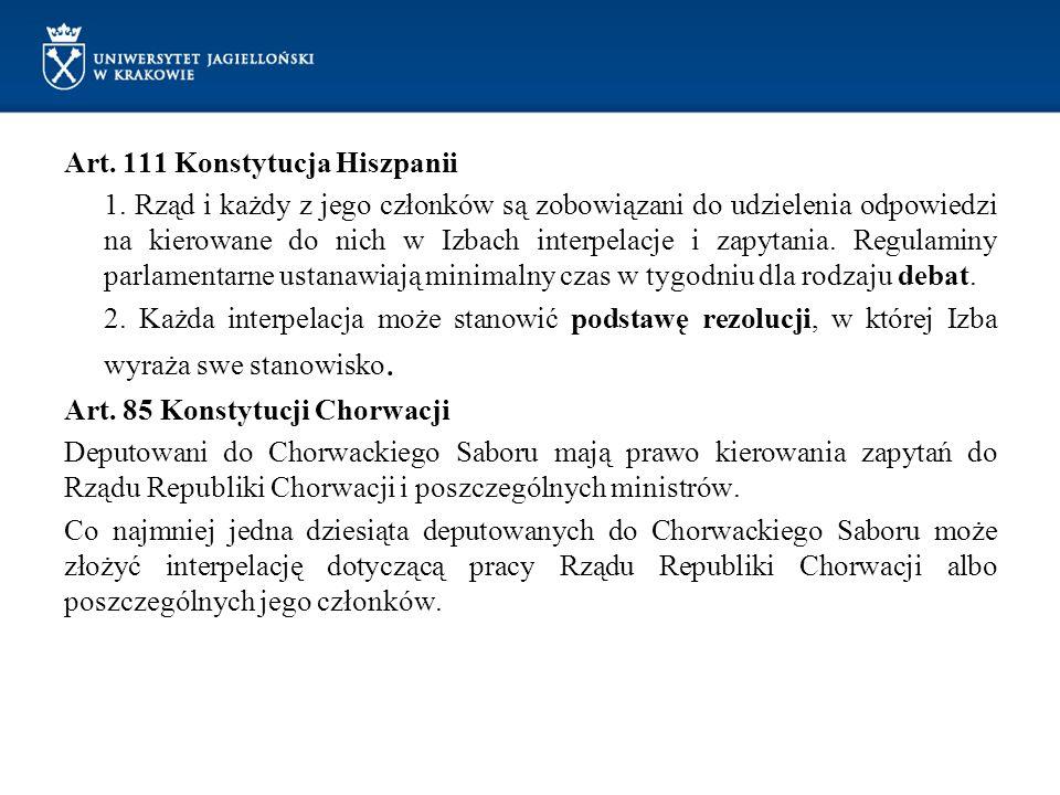 Art. 111 Konstytucja Hiszpanii 1. Rząd i każdy z jego członków są zobowiązani do udzielenia odpowiedzi na kierowane do nich w Izbach interpelacje i za