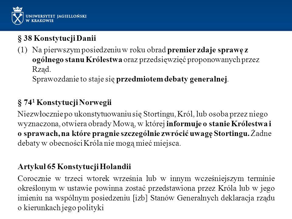 § 38 Konstytucji Danii (1)Na pierwszym posiedzeniu w roku obrad premier zdaje sprawę z ogólnego stanu Królestwa oraz przedsięwzięć proponowanych przez