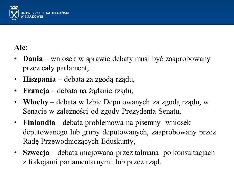 Ale: Dania – wniosek w sprawie debaty musi być zaaprobowany przez cały parlament, Hiszpania – debata za zgodą rządu, Francja – debata na żądanie rządu