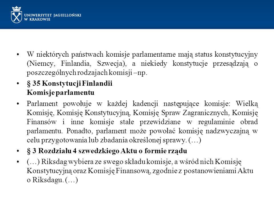 W niektórych państwach komisje parlamentarne mają status konstytucyjny (Niemcy, Finlandia, Szwecja), a niekiedy konstytucje przesądzają o poszczególny