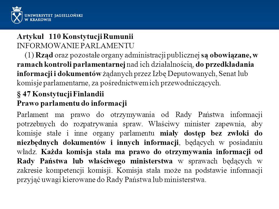 Artykuł 110 Konstytucji Rumunii INFORMOWANIE PARLAMENTU (1) Rząd oraz pozostałe organy administracji publicznej są obowiązane, w ramach kontroli parla